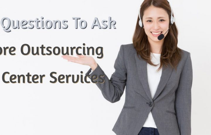 Questions to Ask Before Outsourcing Call Center Services